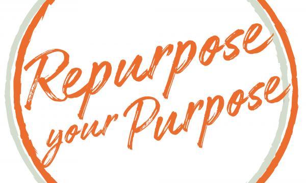 Repurpose Your Purpose