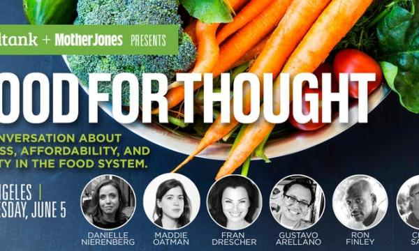 Mother Jones and Food Tank Present: Food For Thought in Los Angeles.