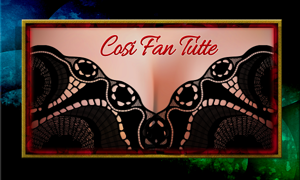 Cosi Fan Tutte by W.A. Mozart Back By Popular Demand