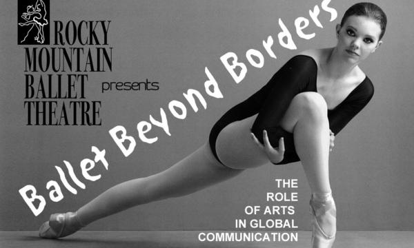 Rocky Mountain Ballet Theare presents Ballet Beyond Borders  The role of Arts in Global Communication