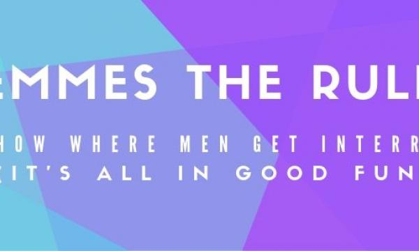 """Text Reads """"Femmes The Rules: The Show Where Men Get Interrupted (It's All In Good Fun)"""" over a festive background"""