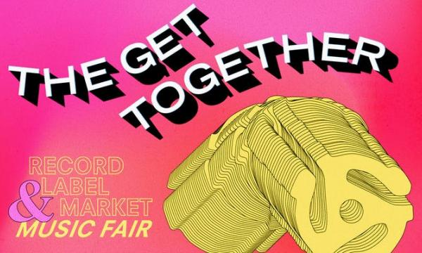 Main image for event titled THE GET TOGETHER Record Label Market & Music Fair (OPENING NIGHT)
