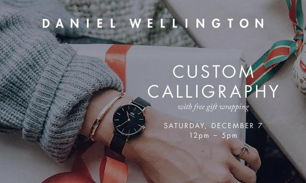 JoinDanielWellingtonto celebratethe Holidays with a Custom Calligraphy and Free Holiday Wrapping eventonDecember 7th,2019,from 12- 5pm!