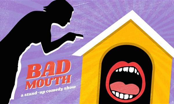 Bad Mouth Comedy Show - Sunday, January 26 at 630pm at Q's