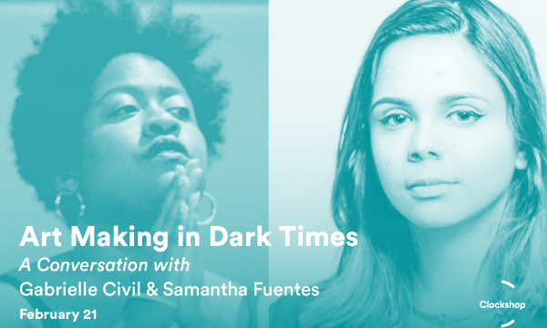 flyer for Art Making in Dark Times: Reading and Conversation with Gabrielle Civil and Samantha Fuentes