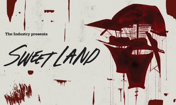 THE INDUSTRY presents Sweet Land