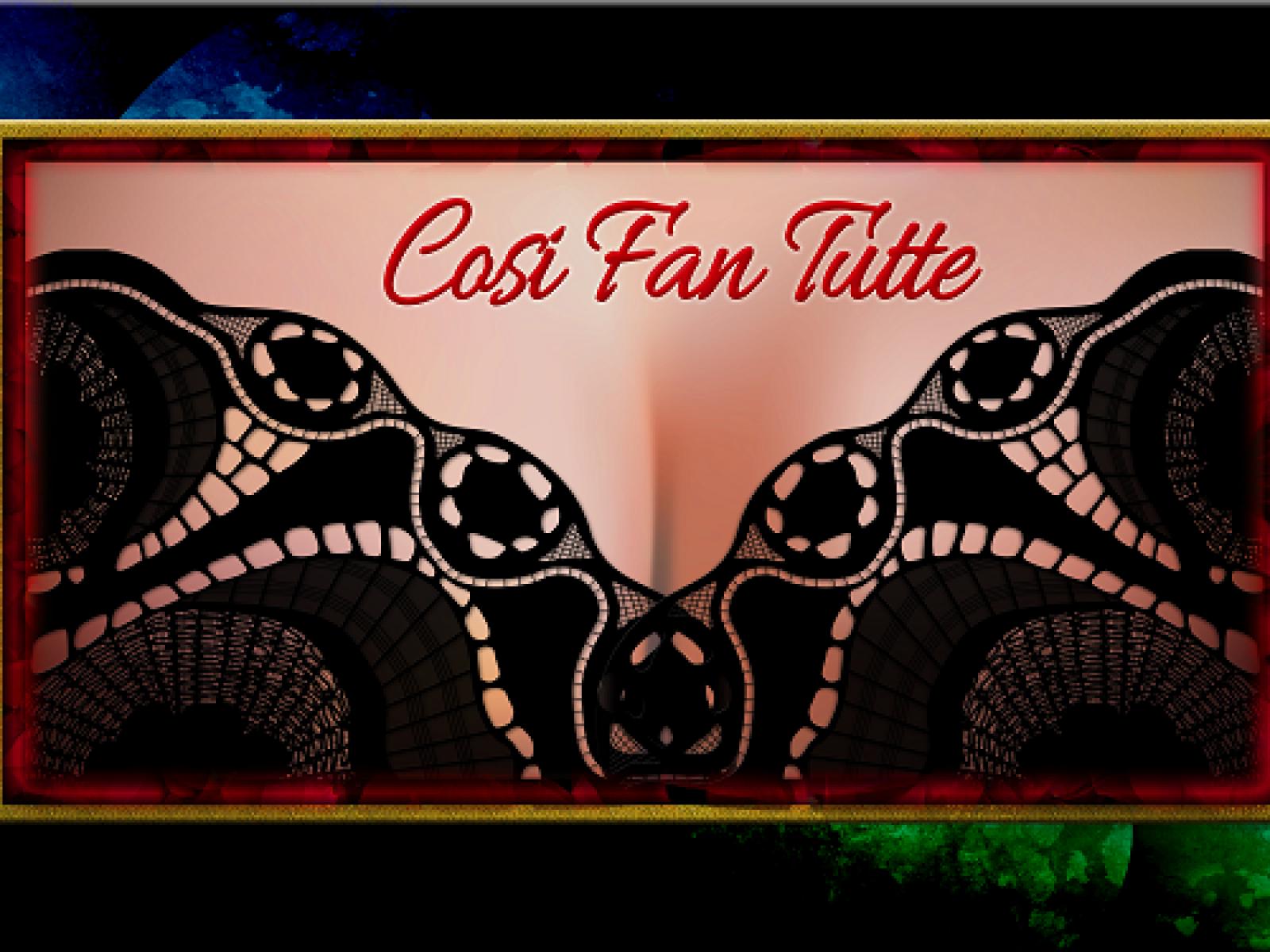 Cosi Fan Tutte by W.A. Mozart Back By Popular Demand