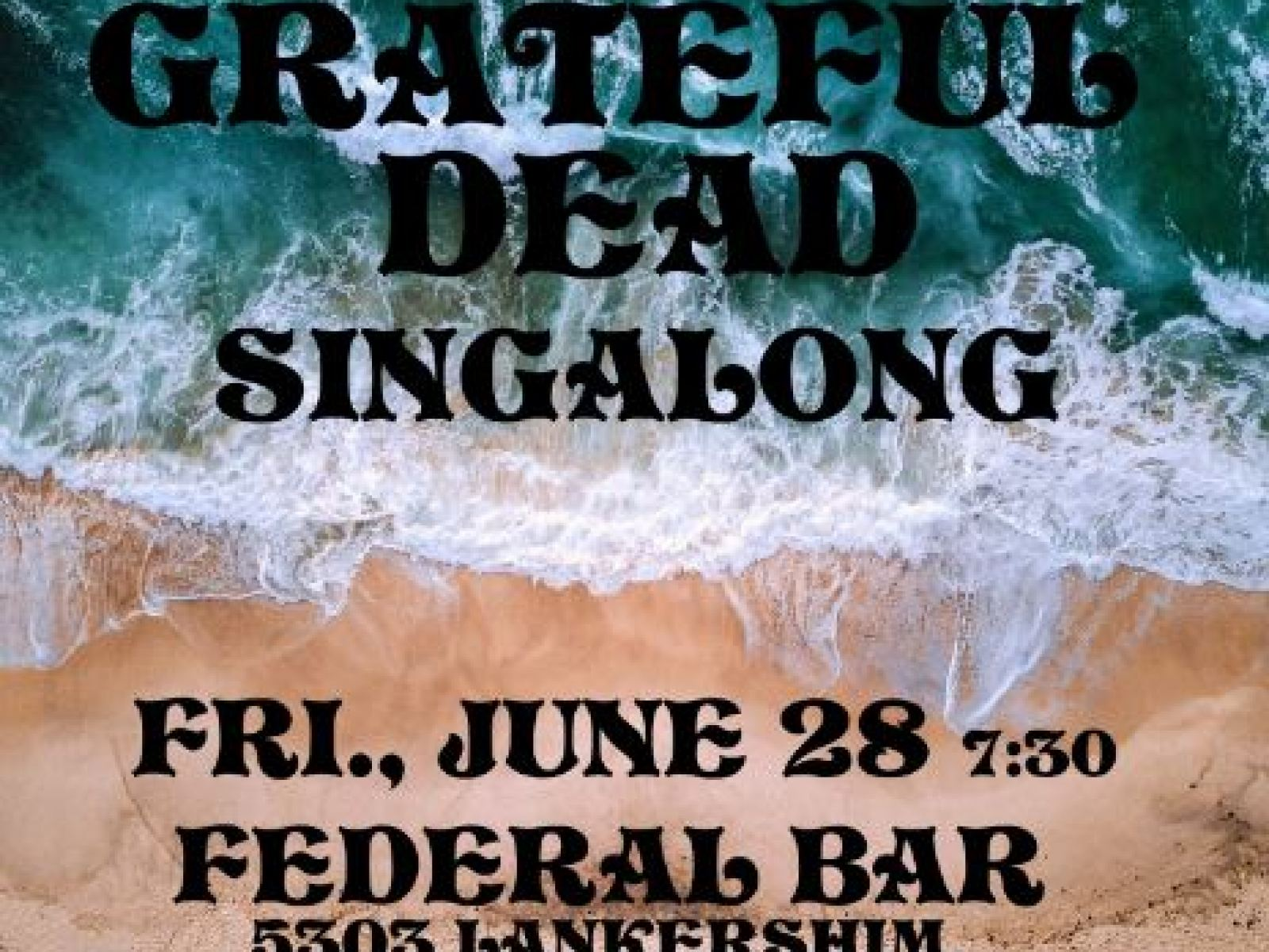 flyer for the unbelievably delightful Grateful Dead Singalong, going down 6/28 at the Federal in NoHo.