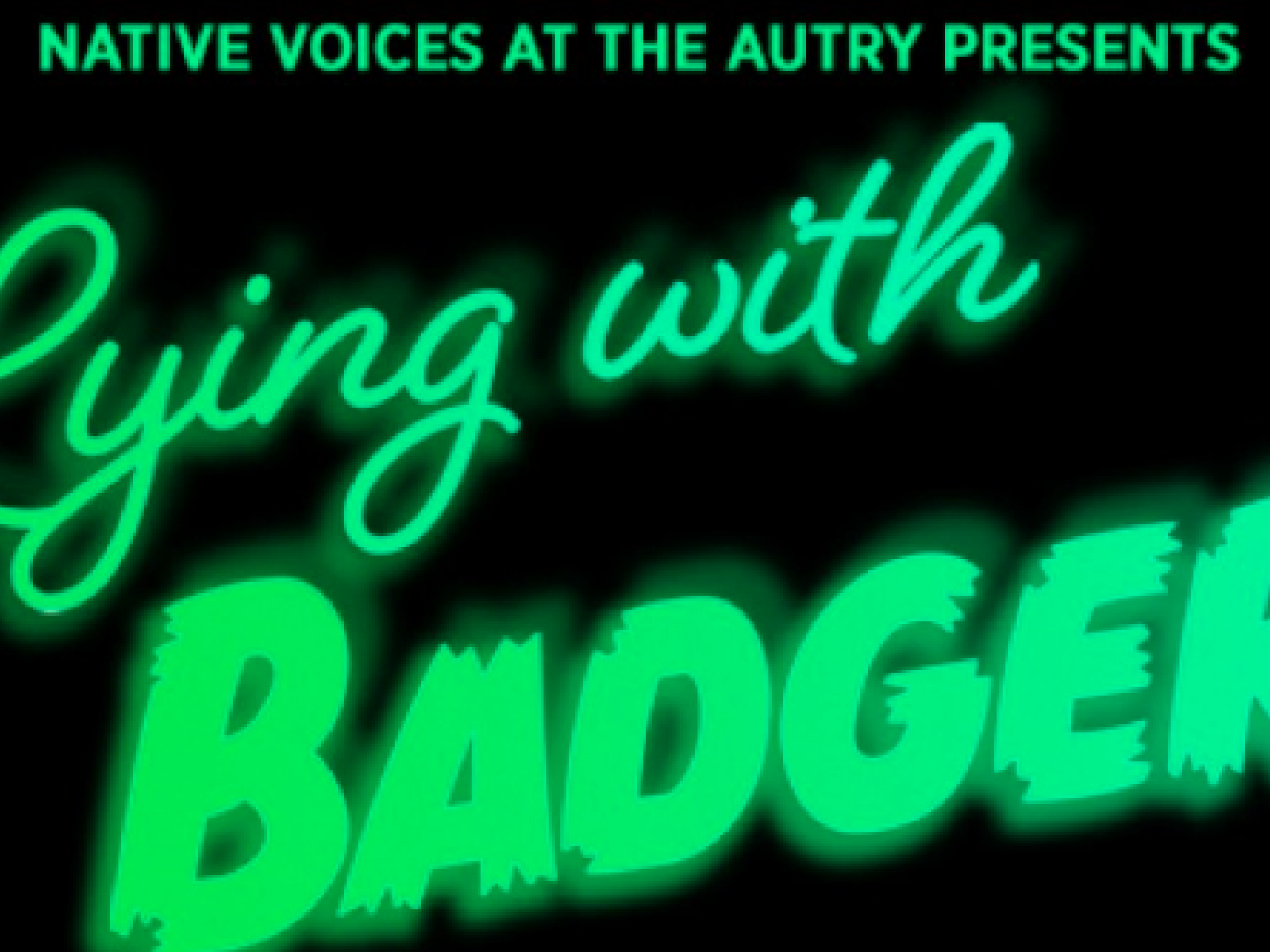 Main image for event titled Native Voices Presents the World Premiere of Lying with Badgers Previews