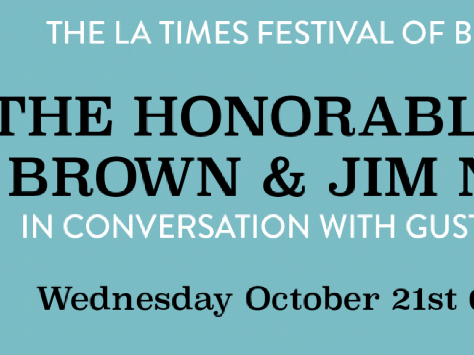 "Main image for event titled The L.A. Times Festival of Books presents The Honorable Jerry Brown and Jim Newton, Author of ""Man of Tomorrow,"" in Conversation with Gustavo Arellano"