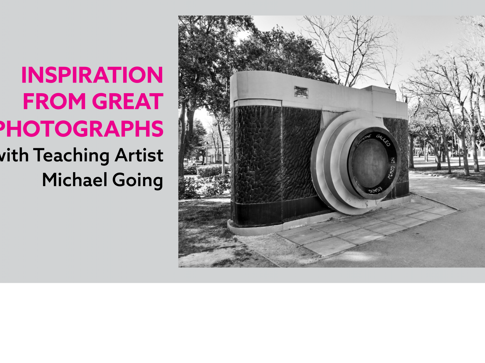 "A picture of a sculpture shaped like an analog camera in a park with the text ""Inspiration From Great Photographs with Teaching Artist Michael Going"""" to the left."