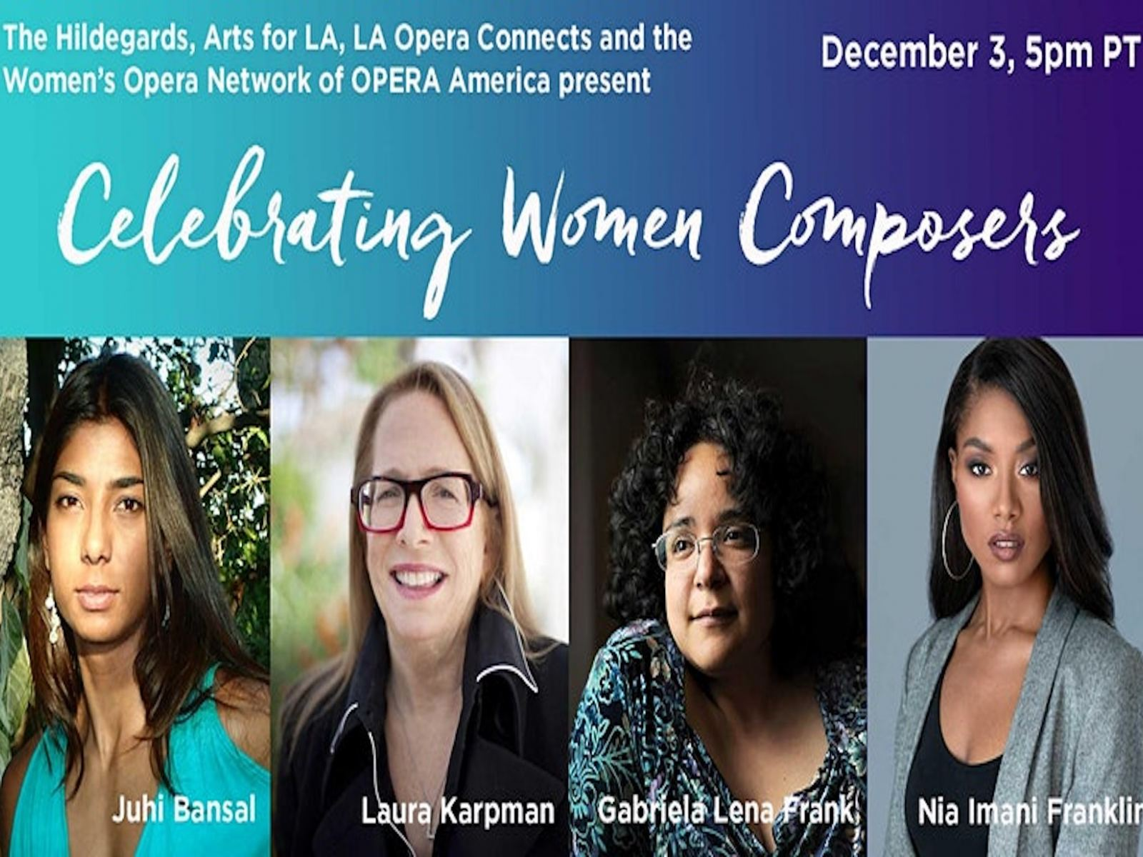 Join us Thursday, December 3, 2020 at 5pm PT for an intimate conversation with composers Laura Karpman, Gabriela Lena Frank, Juhi Bansal, & Nia Imani Franklin.